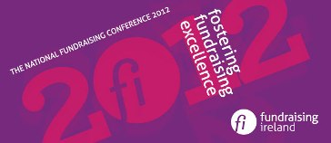The National Fundraising Conference 2012:  Fostering Fundraising Excellence  21 March 2012, Convention Centre Dublin